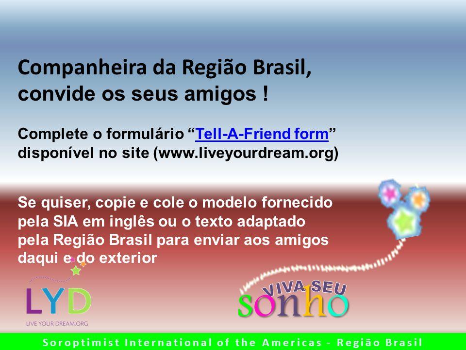 Companheira da Região Brasil, convide os seus amigos ! Complete o formulário Tell-A-Friend formTell-A-Friend form disponível no site (www.liveyourdrea