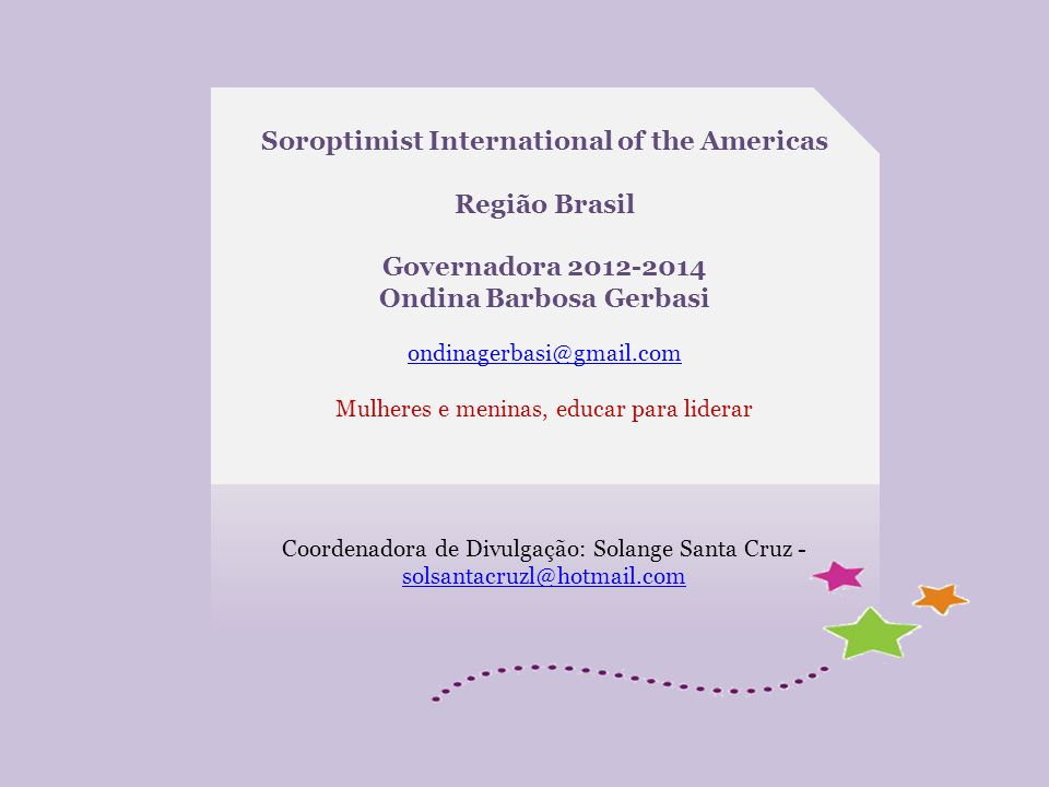 Soroptimist International of the Americas Região Brasil Governadora 2012-2014 Ondina Barbosa Gerbasi ondinagerbasi@gmail.com Mulheres e meninas, educa