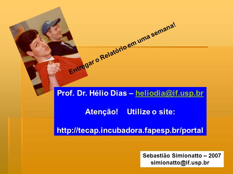 Entregar o Relatório em uma semana! Sebastião Simionatto – 2007 simionatto@if.usp.br Prof. Dr. Hélio Dias – heliodia@if.usp.brheliodia@if.usp.br Atenç