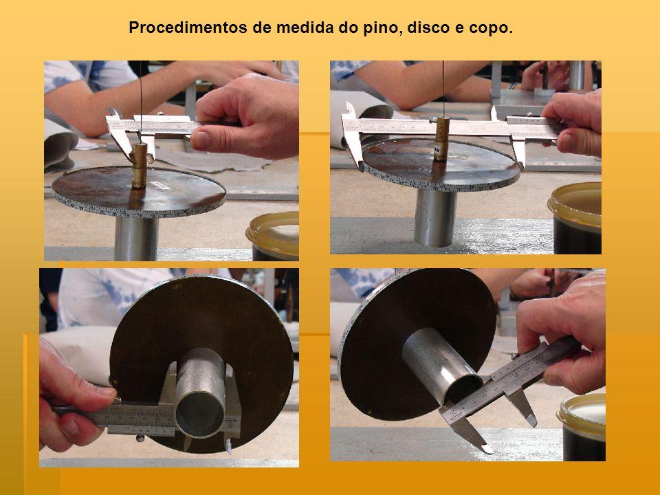 Procedimentos de medida do pino, disco e copo.