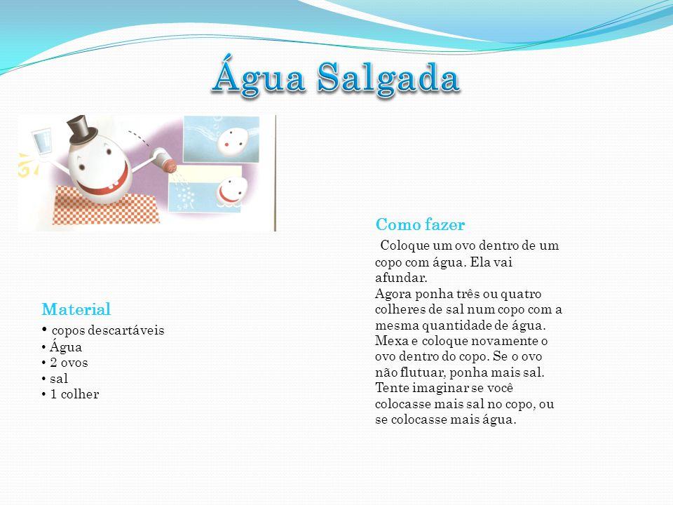 Material copos descartáveis Água 2 ovos sal 1 colher Como fazer Coloque um ovo dentro de um copo com água. Ela vai afundar. Agora ponha três ou quatro