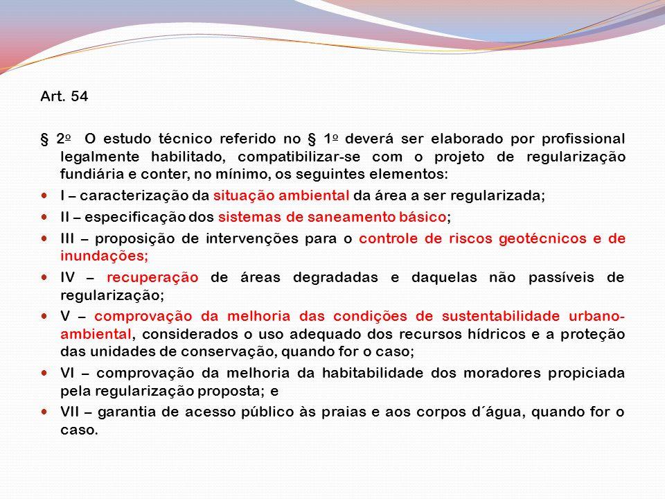 Art. 54 § 2 o O estudo técnico referido no § 1 o deverá ser elaborado por profissional legalmente habilitado, compatibilizar-se com o projeto de regul