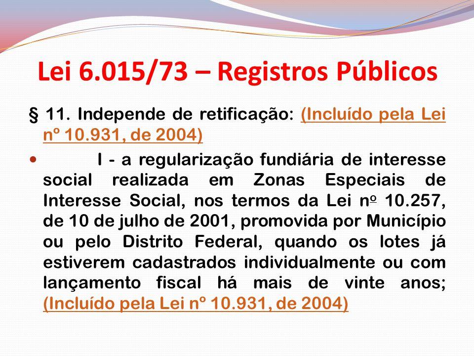 Lei 6.015/73 – Registros Públicos § 11.