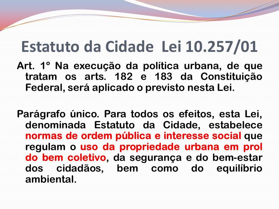 Estatuto da Cidade Lei 10.257/01 Art.1º Na execução da política urbana, de que tratam os arts.