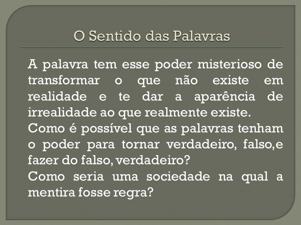 A mesma estranheza pode ser encontrada nos versos de Fernando Pessoa: O poeta é um fingidor. Finge tão completamente Que chega fingir que é dor, A dor
