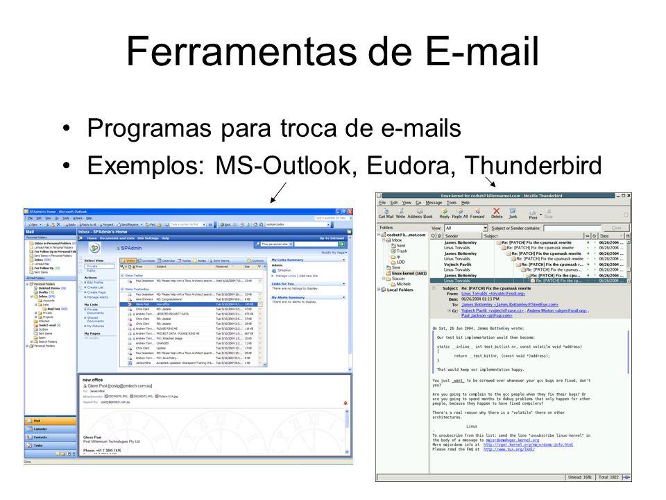 Ferramentas de E-mail Programas para troca de e-mails Exemplos: MS-Outlook, Eudora, Thunderbird