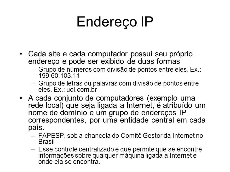 Endereço IP Cada site e cada computador possui seu próprio endereço e pode ser exibido de duas formas –Grupo de números com divisão de pontos entre eles.