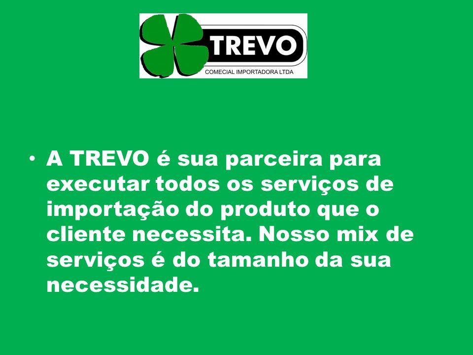 A TREVO é sua parceira para executar todos os serviços de importação do produto que o cliente necessita.