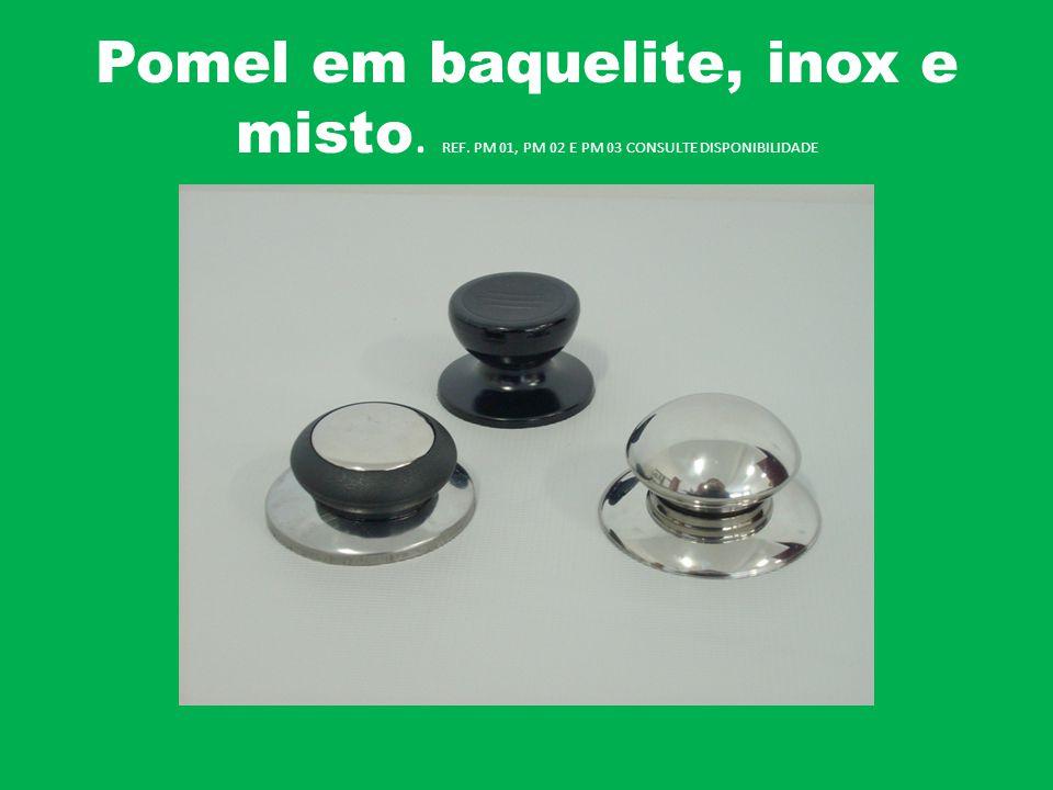 Pomel em baquelite, inox e misto. REF. PM 01, PM 02 E PM 03 CONSULTE DISPONIBILIDADE