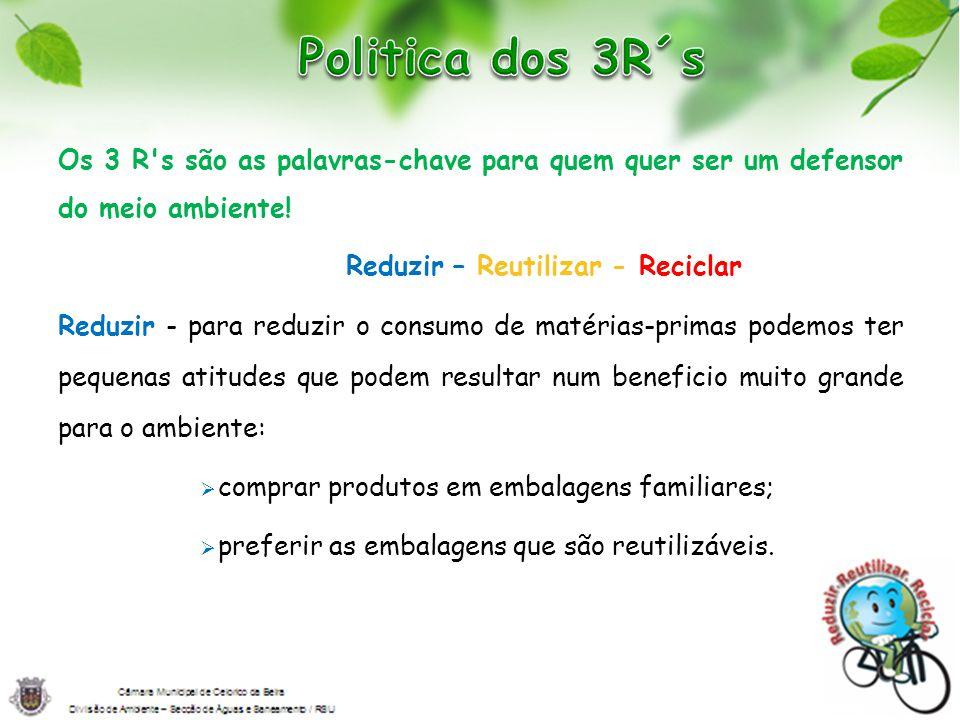 Os 3 R's são as palavras-chave para quem quer ser um defensor do meio ambiente! Reduzir – Reutilizar - Reciclar Reduzir - para reduzir o consumo de ma