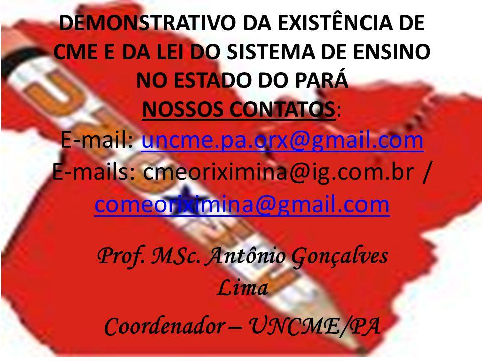DEMONSTRATIVO DA EXISTÊNCIA DE CME E DA LEI DO SISTEMA DE ENSINO NO ESTADO DO PARÁ NOSSOS CONTATOS: E-mail: uncme.pa.orx@gmail.com E-mails: cmeoriximi
