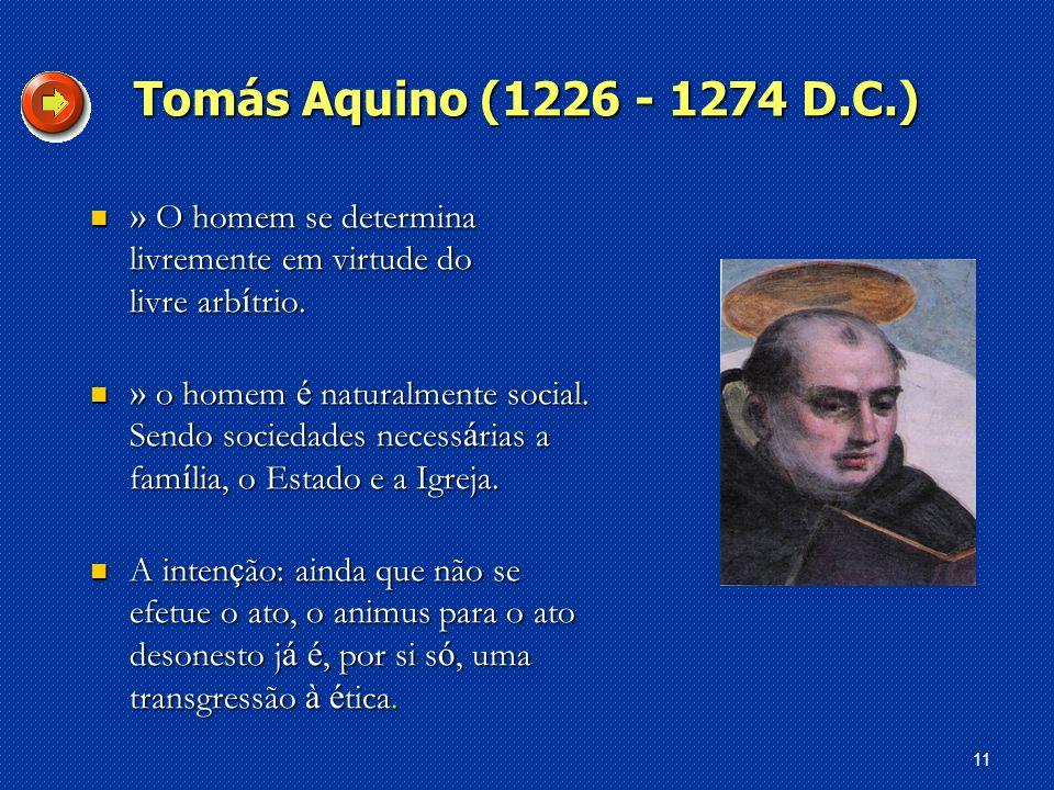 11 Tomás Aquino (1226 - 1274 D.C.) » O homem se determina livremente em virtude do livre arb í trio.
