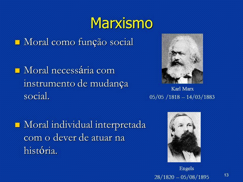 13 Marxismo Moral como fun ç ão social Moral como fun ç ão social Moral necess á ria com instrumento de mudan ç a social.
