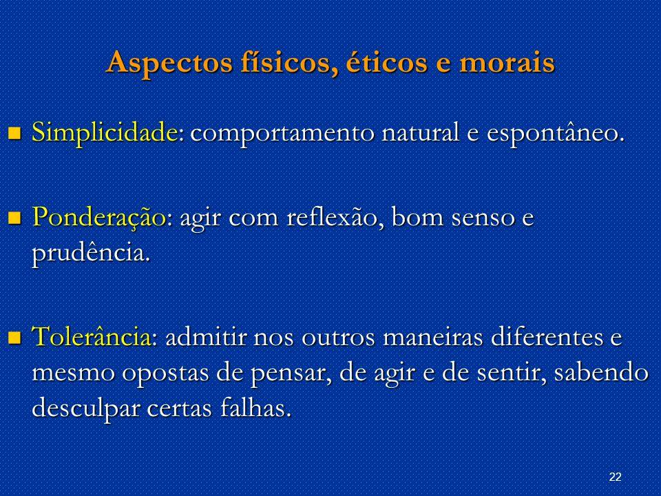 22 Aspectos físicos, éticos e morais Simplicidade: comportamento natural e espontâneo.