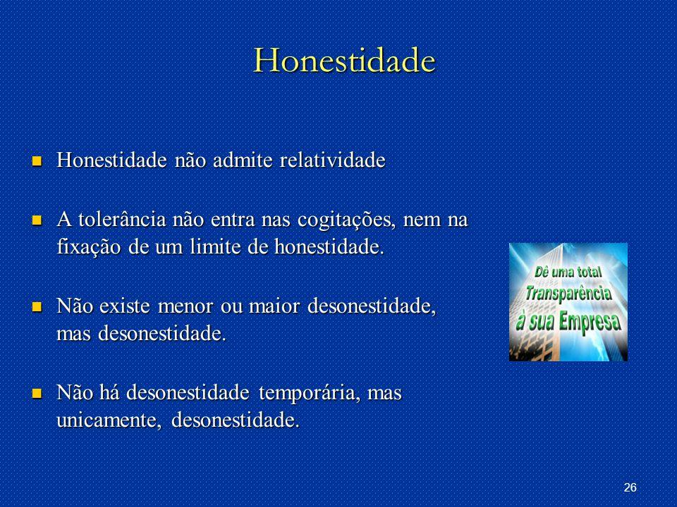 26 Honestidade Honestidade não admite relatividade Honestidade não admite relatividade A tolerância não entra nas cogitações, nem na fixação de um limite de honestidade.