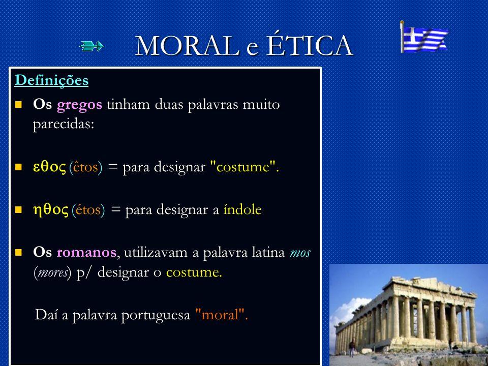 3 MORAL e ÉTICA Definições Os gregos tinham duas palavras muito parecidas: Os gregos tinham duas palavras muito parecidas: (êtos) = para designar costume .