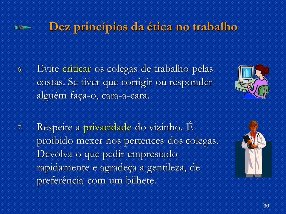 36 Dez princípios da ética no trabalho 6.Evite criticar os colegas de trabalho pelas costas.