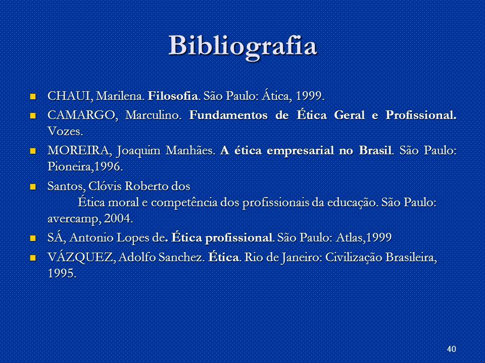 40 Bibliografia CHAUI, Marilena.Filosofia. São Paulo: Ática, 1999.