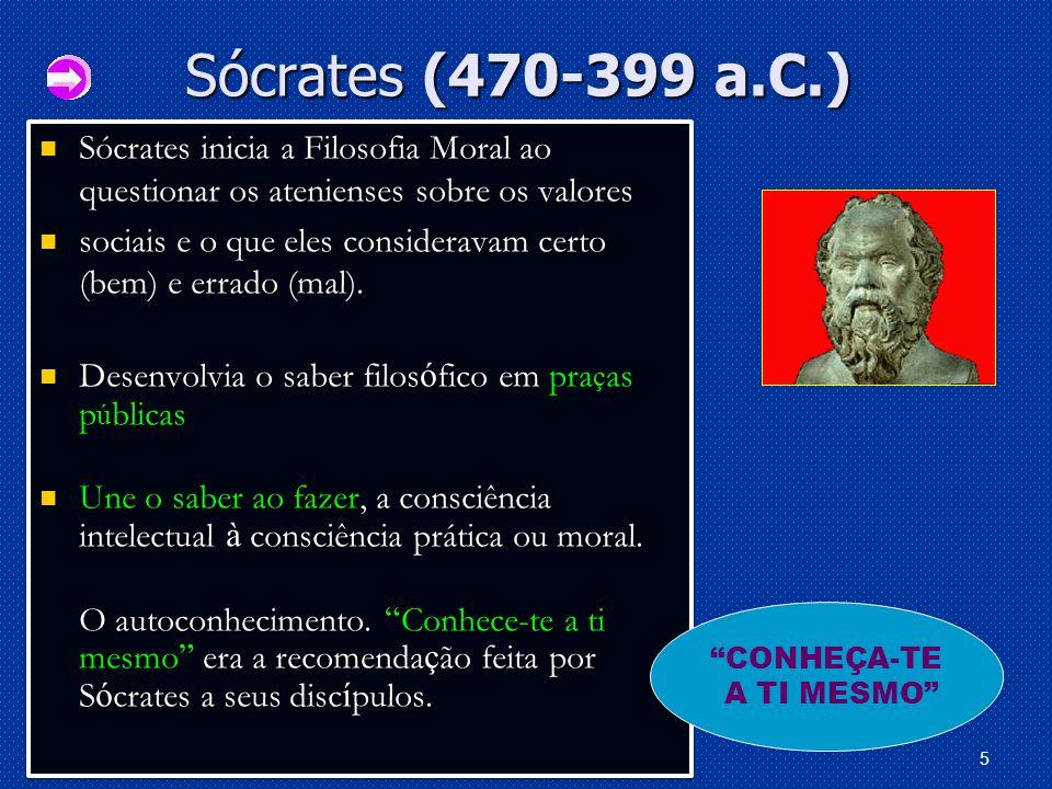 5 Sócrates (470-399 a.C.) Sócrates (470-399 a.C.) Sócrates inicia a Filosofia Moral ao questionar os atenienses sobre os valores Sócrates inicia a Filosofia Moral ao questionar os atenienses sobre os valores sociais e o que eles consideravam certo (bem) e errado (mal).