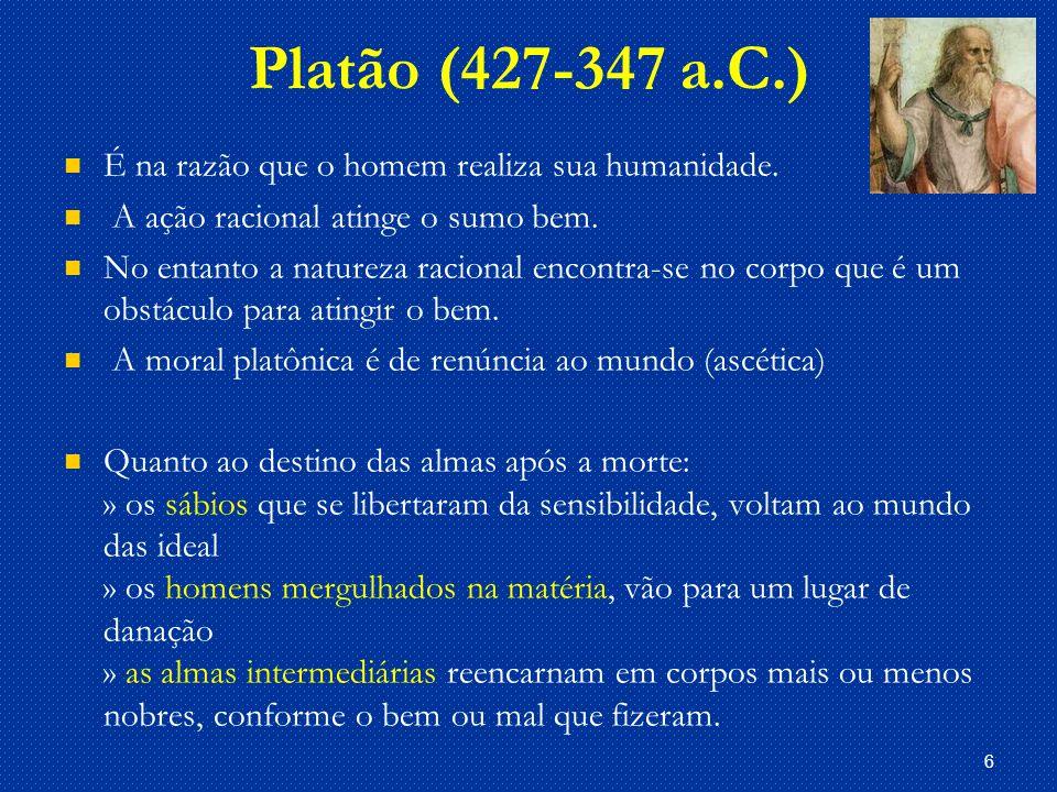Platão (427-347 a.C.) É na razão que o homem realiza sua humanidade.