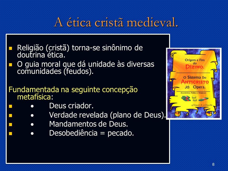 8 A ética cristã medieval.Religião (cristã) torna-se sinônimo de doutrina ética.