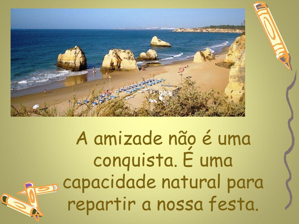 www.planetapowerpoint.com.br Feliz de quem nunca tenha necessidade de pôr à prova os seus amigos.