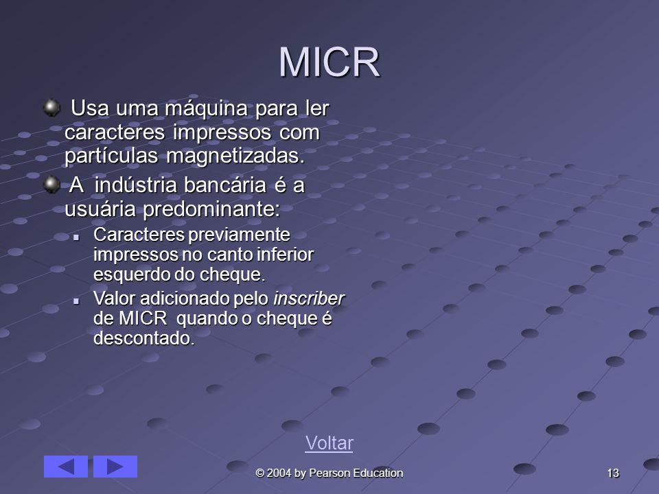 13 © 2004 by Pearson Education MICR Usa uma máquina para ler caracteres impressos com partículas magnetizadas. Usa uma máquina para ler caracteres imp