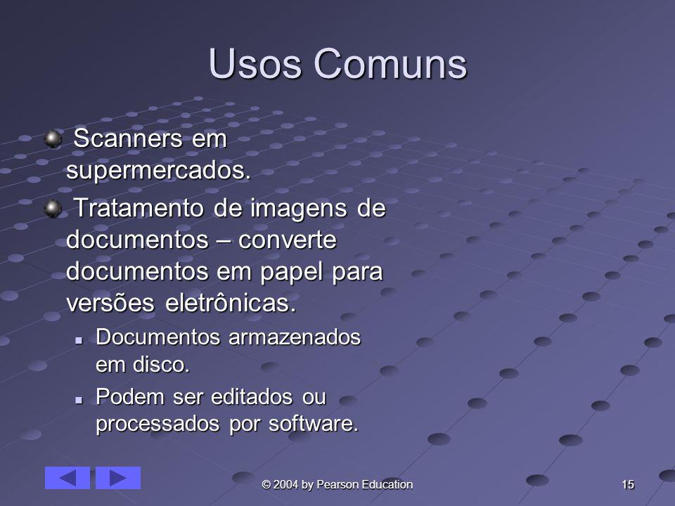 15 © 2004 by Pearson Education Usos Comuns Scanners em supermercados. Scanners em supermercados. Tratamento de imagens de documentos – converte docume