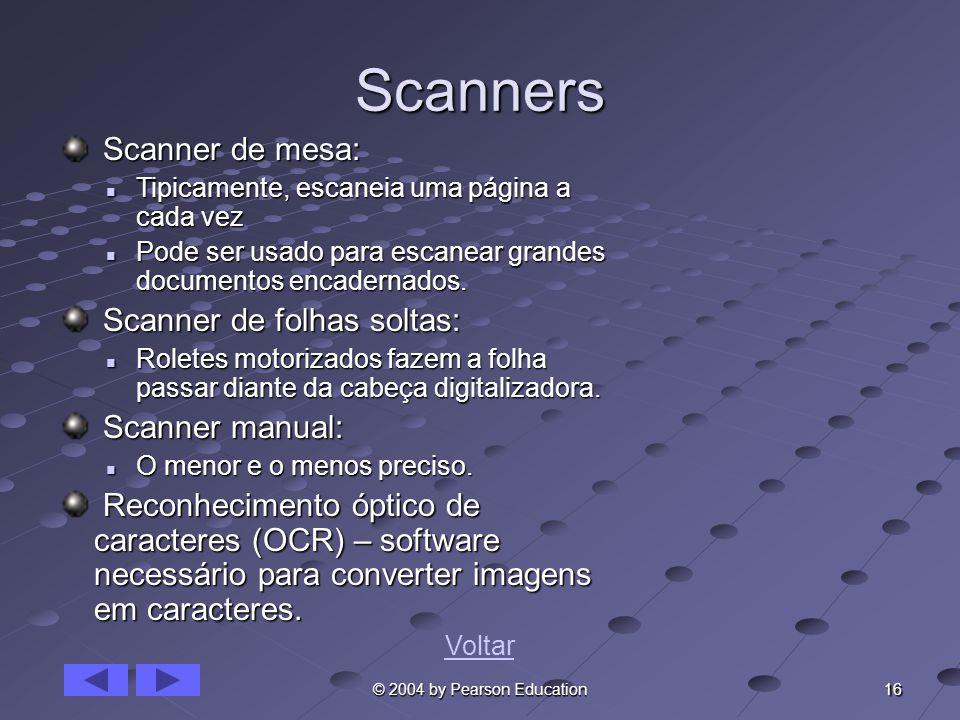 16 © 2004 by Pearson Education Scanners Scanner de mesa: Scanner de mesa: Tipicamente, escaneia uma página a cada vez Tipicamente, escaneia uma página