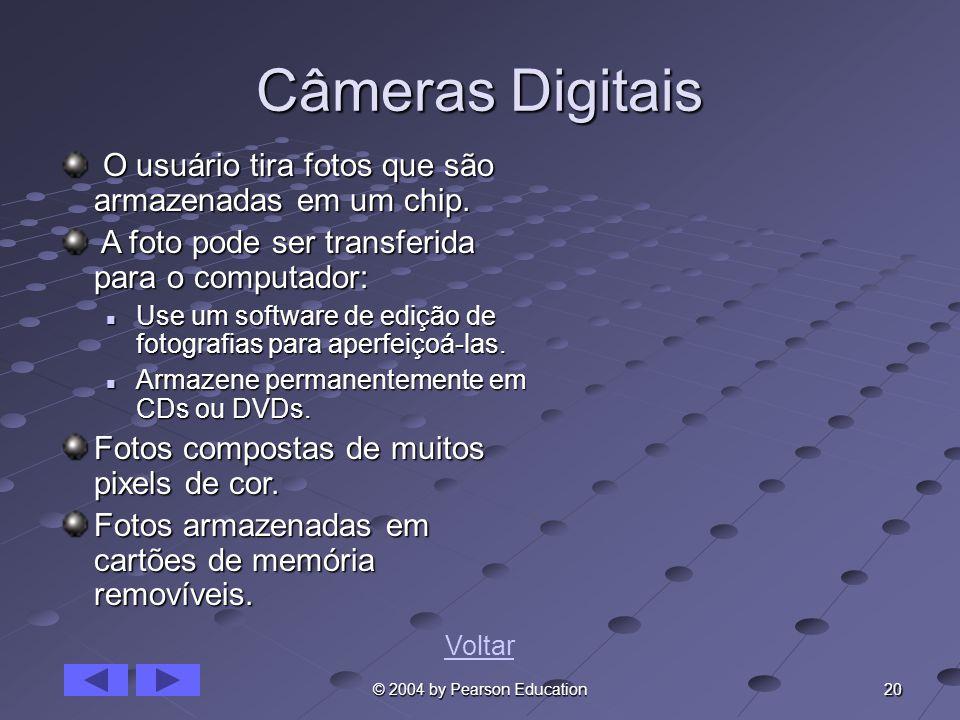 20 © 2004 by Pearson Education Câmeras Digitais O usuário tira fotos que são armazenadas em um chip. O usuário tira fotos que são armazenadas em um ch