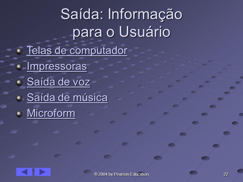 22 © 2004 by Pearson Education Saída: Informação para o Usuário Telas de computador Telas de computadorTelas de computadorTelas de computador Impresso