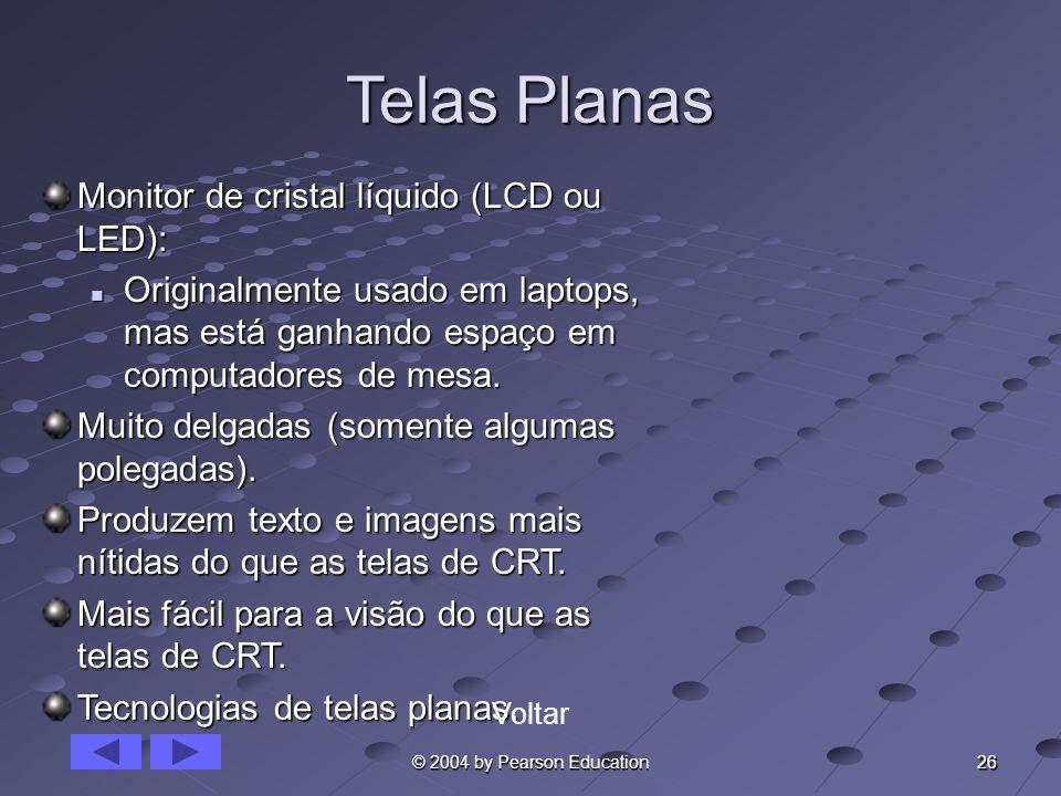 26 © 2004 by Pearson Education Telas Planas Monitor de cristal líquido (LCD ou LED): Originalmente usado em laptops, mas está ganhando espaço em compu