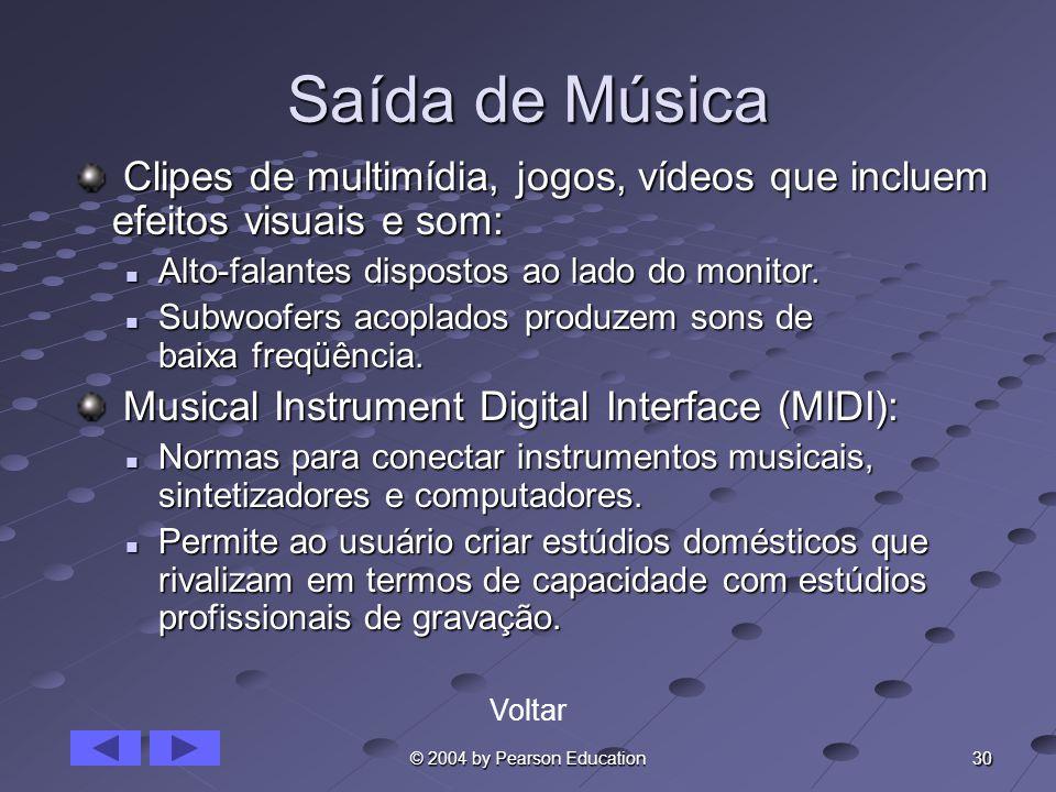 30 © 2004 by Pearson Education Saída de Música Clipes de multimídia, jogos, vídeos que incluem efeitos visuais e som: Clipes de multimídia, jogos, víd