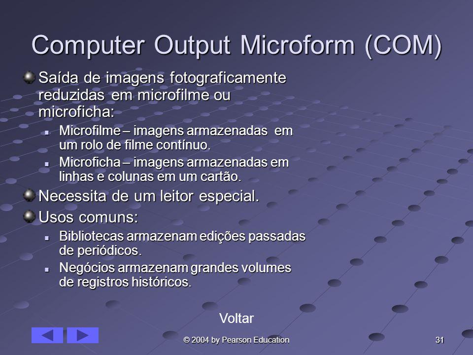 31 © 2004 by Pearson Education Computer Output Microform (COM) Saída de imagens fotograficamente reduzidas em microfilme ou microficha: Microfilme – i