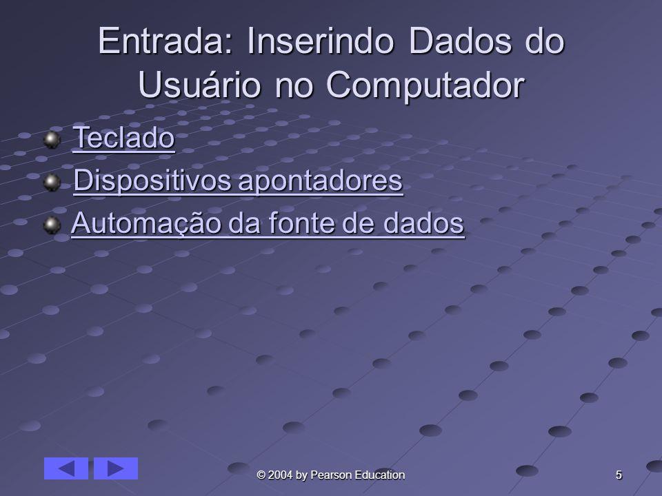 5 © 2004 by Pearson Education Entrada: Inserindo Dados do Usuário no Computador Teclado TecladoTeclado Dispositivos apontadores Dispositivos apontador