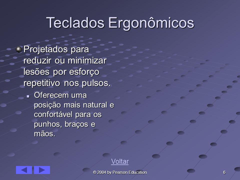 6 © 2004 by Pearson Education Teclados Ergonômicos Projetados para reduzir ou minimizar lesões por esforço repetitivo nos pulsos. Oferecem uma posição