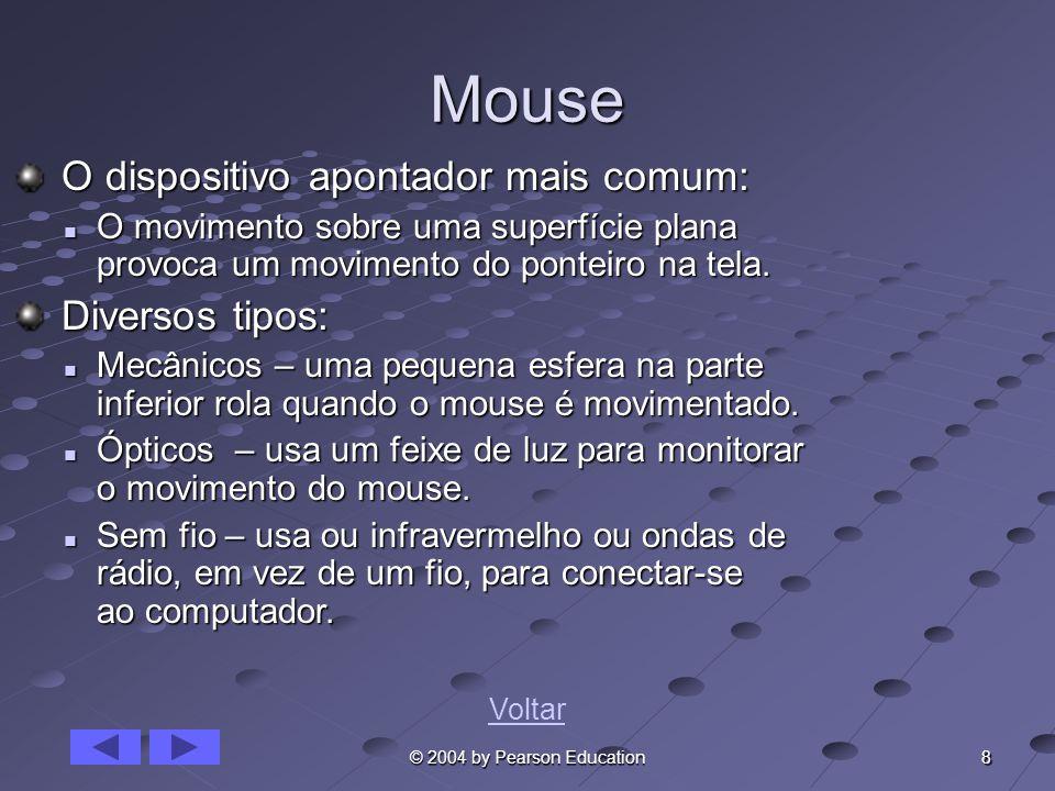 8 © 2004 by Pearson Education Mouse O dispositivo apontador mais comum: O dispositivo apontador mais comum: O movimento sobre uma superfície plana pro