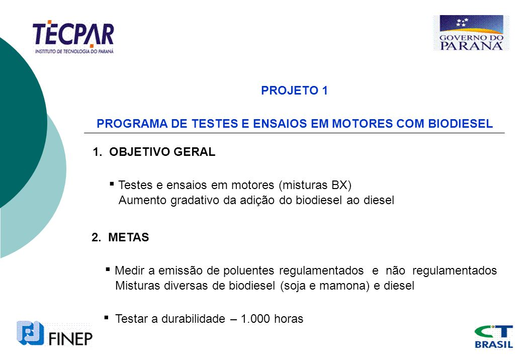 PROJETO 1 PROGRAMA DE TESTES E ENSAIOS EM MOTORES COM BIODIESEL 1. OBJETIVO GERAL Testes e ensaios em motores (misturas BX) Aumento gradativo da adiçã