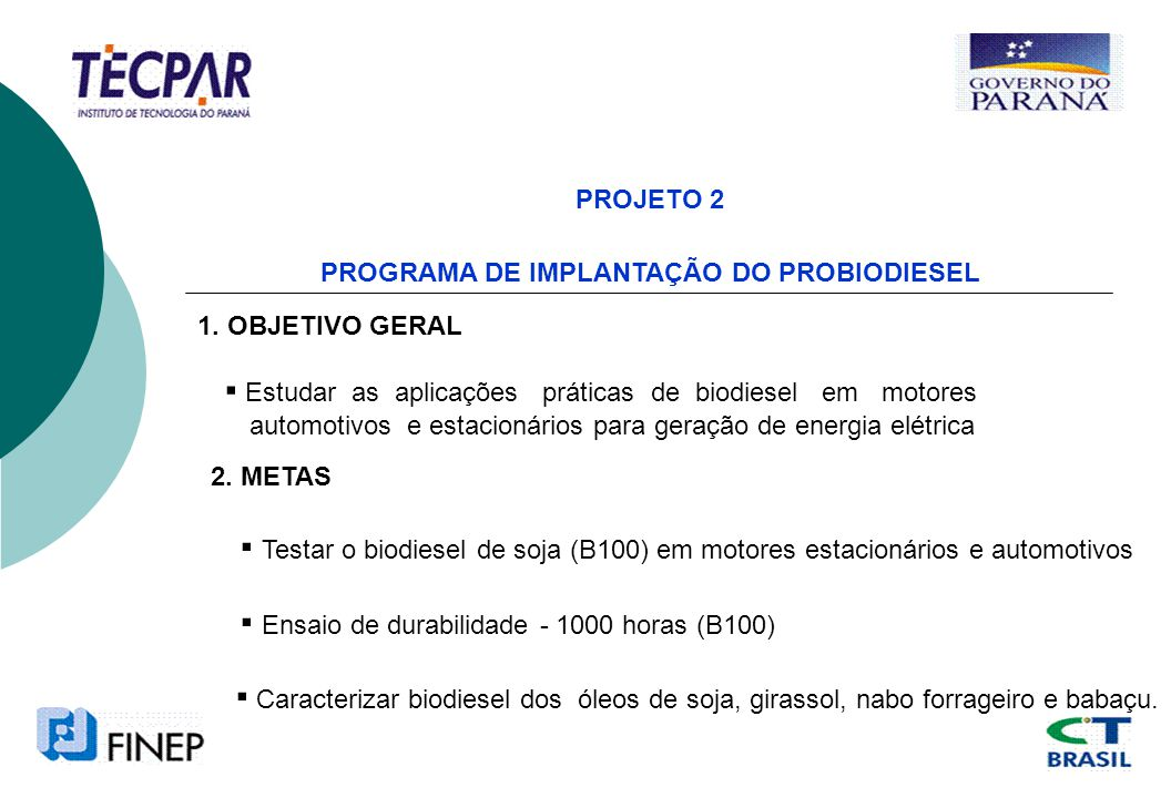 PROJETO 2 PROGRAMA DE IMPLANTAÇÃO DO PROBIODIESEL 1. OBJETIVO GERAL Estudar as aplicações práticas de biodiesel em motores automotivos e estacionários