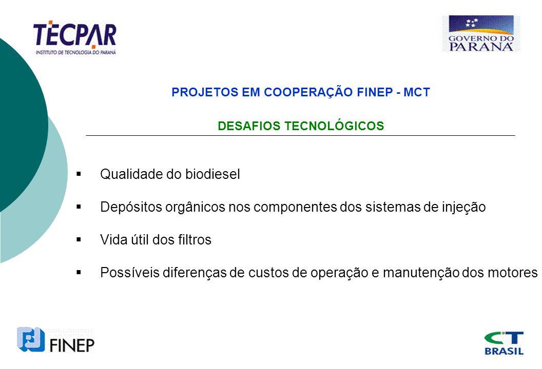 PROJETOS EM COOPERAÇÃO FINEP - MCT DESAFIOS TECNOLÓGICOS Qualidade do biodiesel Depósitos orgânicos nos componentes dos sistemas de injeção Vida útil dos filtros Possíveis diferenças de custos de operação e manutenção dos motores