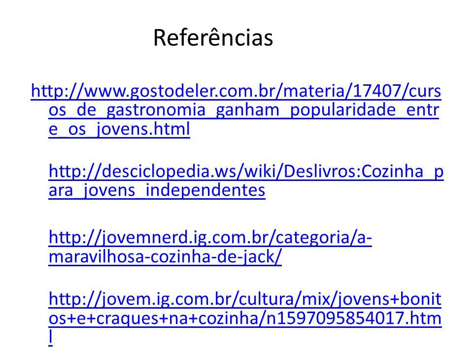 http://www.gostodeler.com.br/materia/17407/curs os_de_gastronomia_ganham_popularidade_entr e_os_jovens.html http://desciclopedia.ws/wiki/Deslivros:Coz