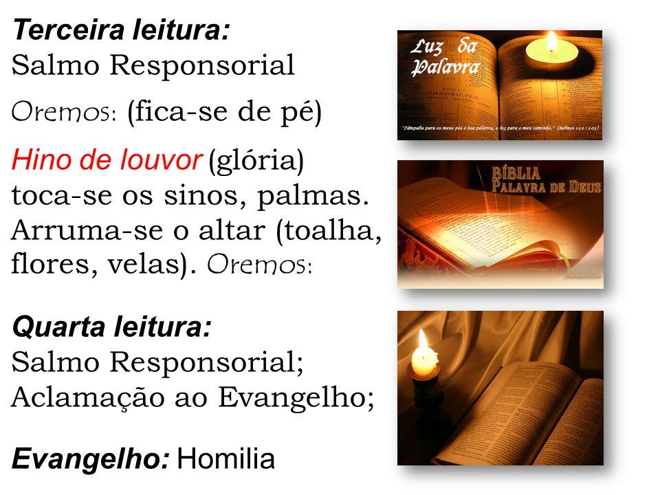 Terceira leitura: Salmo Responsorial Oremos: (fica-se de pé) Hino de louvor (glória) toca-se os sinos, palmas. Arruma-se o altar (toalha, flores, vela