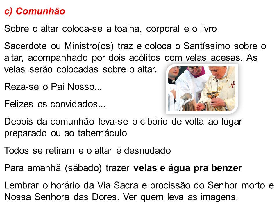 c) Comunhão Sobre o altar coloca-se a toalha, corporal e o livro Sacerdote ou Ministro(os) traz e coloca o Santíssimo sobre o altar, acompanhado por d