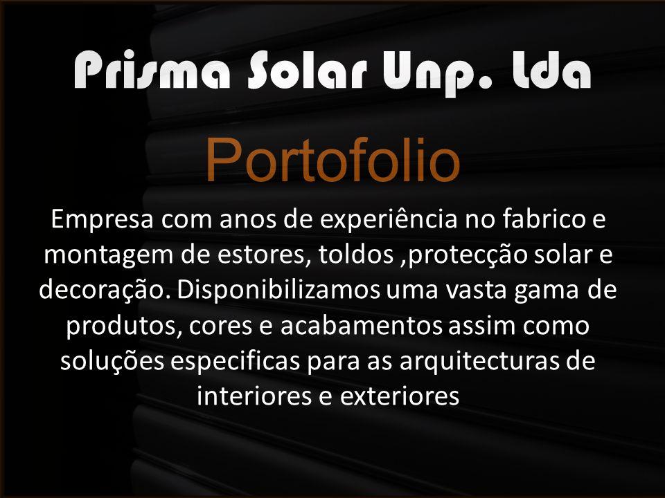 Prisma Solar Unp. Lda Portofolio Empresa com anos de experiência no fabrico e montagem de estores, toldos,protecção solar e decoração. Disponibilizamo