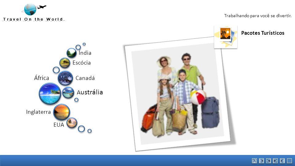 África A ustrália Canadá Escócia Índia Inglaterra EUA Travel On the World. Trabalhando para você se divertir. Pacotes Turísticos