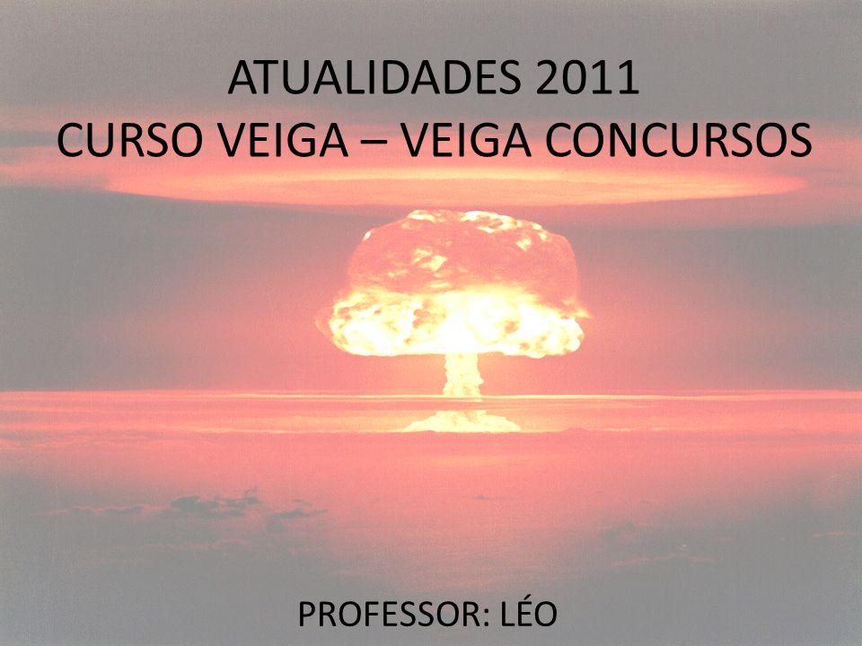 ATUALIDADES 2011 CURSO VEIGA – VEIGA CONCURSOS PROFESSOR: LÉO