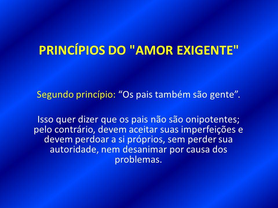 PRINCÍPIOS DO AMOR EXIGENTE Primeiro Princípio: Ninguém dá o que não tem .
