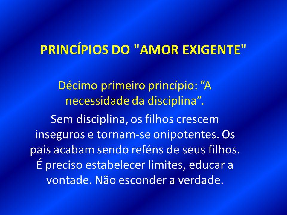 PRINCÍPIOS DO AMOR EXIGENTE Sexto princípio: O comportamento dos pais afeta os filhos, e o comportamento dos filhos afeta os pais.