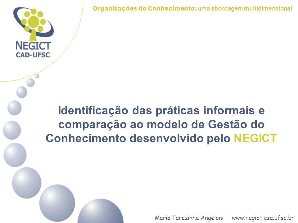 Identificação das práticas informais e comparação ao modelo de Gestão do Conhecimento desenvolvido pelo NEGICT Organizações do Conhecimento: uma abord