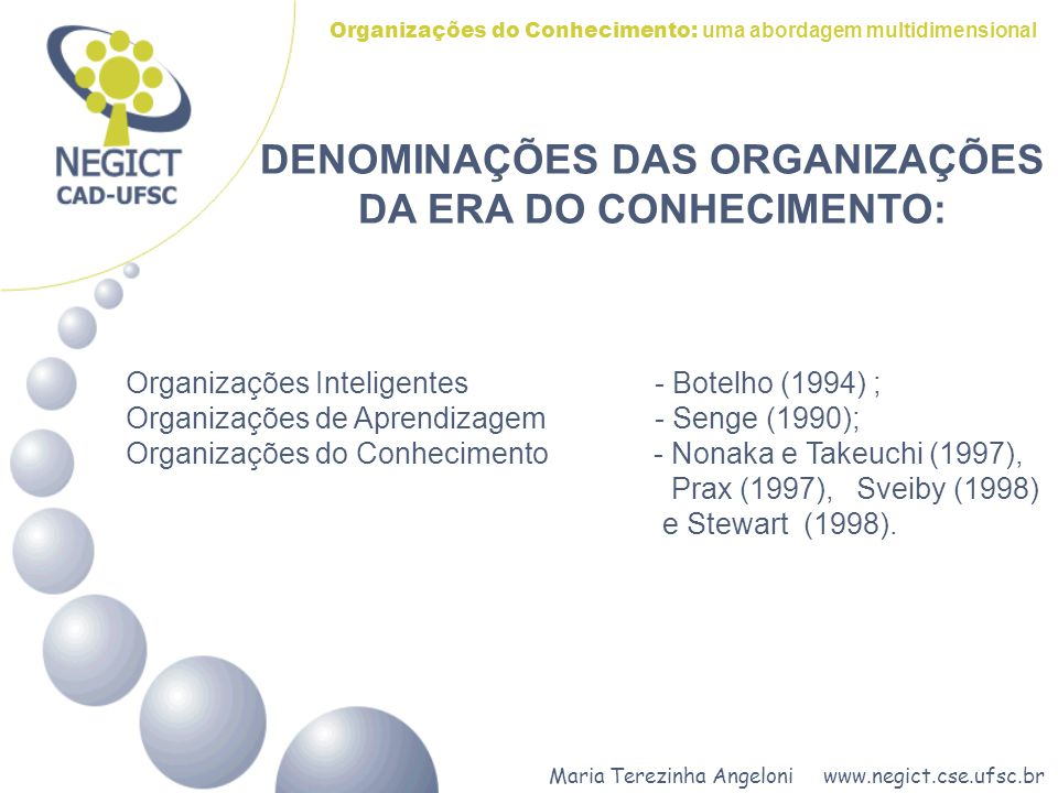 Maria Terezinha Angeloni www.negict.cse.ufsc.br Organizações do Conhecimento: uma abordagem multidimensional DENOMINAÇÕES DAS ORGANIZAÇÕES DA ERA DO C